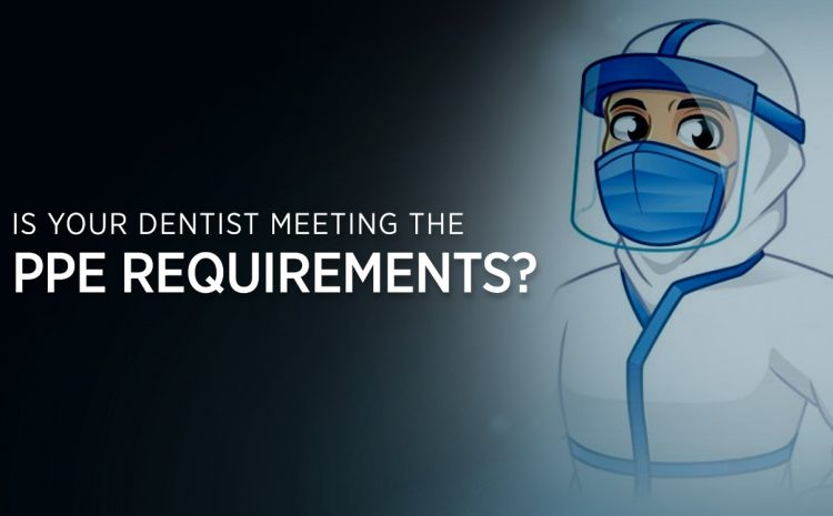 Is your dentist meeting the PPE requirement?
